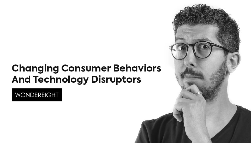 Changing Consumer Behaviors And Technology Disruptors